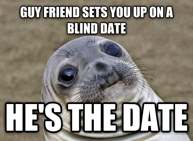 Uncomfortable Situation Seal guy friend sets you up on a blind date he s the date , made with livememe meme maker