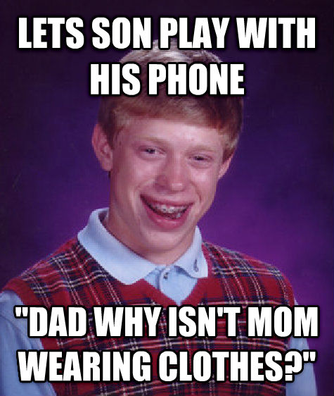 Bad Luck Brian lets son play with his phone  dad why isn t mom wearing clothes?  , made with livememe meme creator