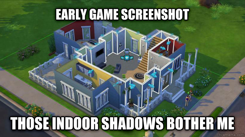 sims 4 early game screenshot those indoor shadows bother me , made with livememe meme generator