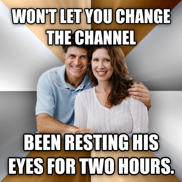 Scumbag Parents won t let you change the channel been resting his eyes for two hours.  , made with livememe meme generator