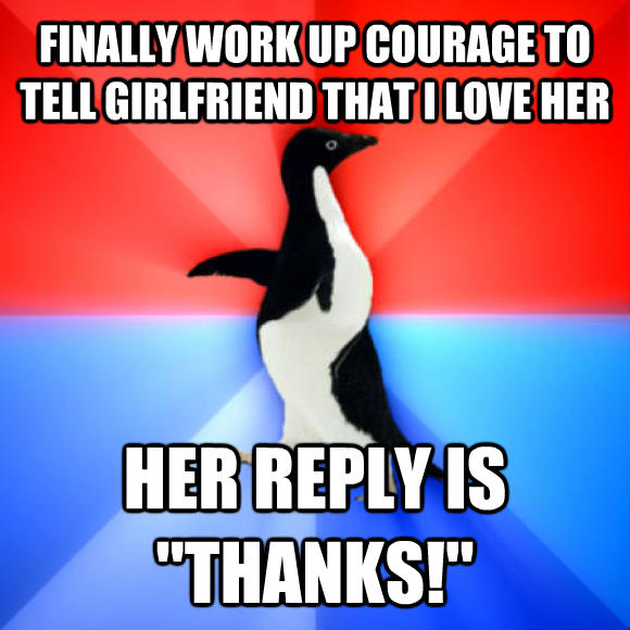 Socially Awesome Awkward Penguin finally work up courage to tell girlfriend that i love her her reply is  thanks!   , made with livememe meme generator