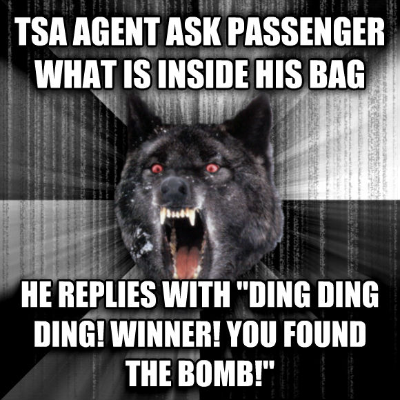Insanity Wolf tsa agent ask passenger what is inside his bag he replies with  ding ding ding! winner! you found the bomb!   , made with livememe meme generator