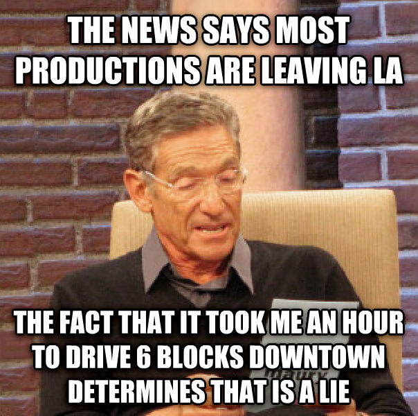 Maury Determined That Was a Lie the news says most productions are leaving la the fact that it took me an hour to drive 6 blocks downtown determines that is a lie , made with livememe meme maker