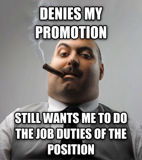 Bad Guy Boss denies my promotion still wants me to do the job duties of the position  , made with livememe meme creator