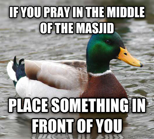 Actual Advice Mallard if you pray in the middle of the masjid place something in front of you , made with livememe meme maker