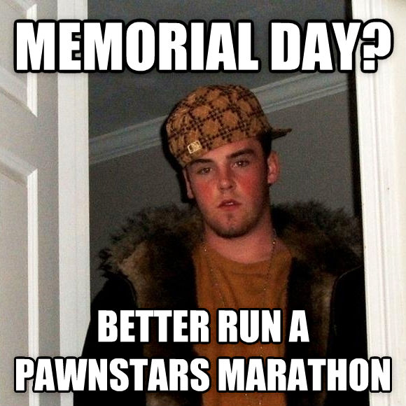 Scumbag Steve memorial day? better run a pawnstars marathon , made with livememe meme maker
