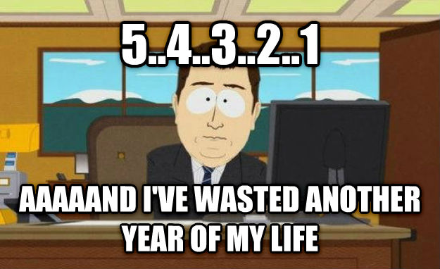 And It s Gone 5..4..3..2..1 aaaaand i ve wasted another year of my life , made with livememe meme creator