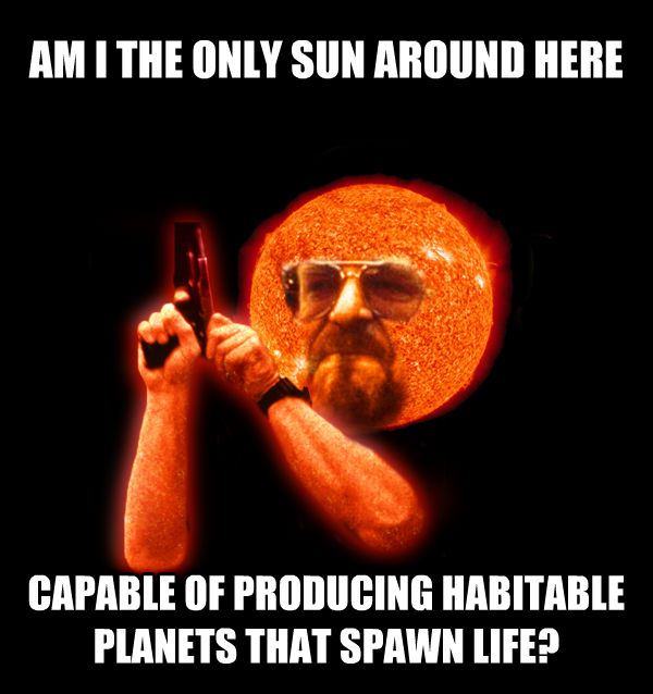 Am I The Only Sun Around Here am i the only sun around here capable of producing habitable planets that spawn life? , made with livememe meme maker