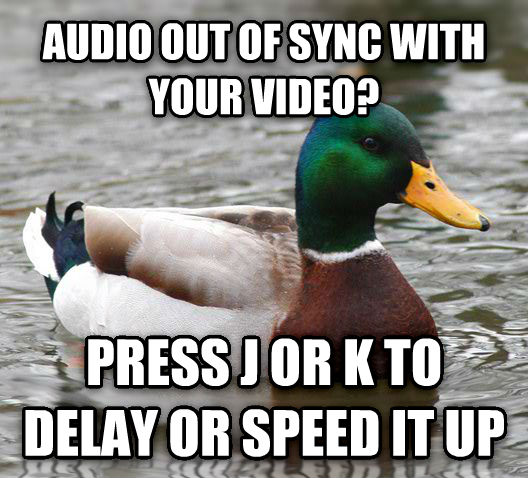 Actual Advice Mallard audio out of sync with your video? press j or k to delay or speed it up , made with livememe meme generator