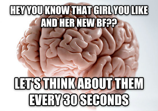 Scumbag Brain hey you know that girl you like and her new bf?? let s think about them every 30 seconds , made with livememe meme generator