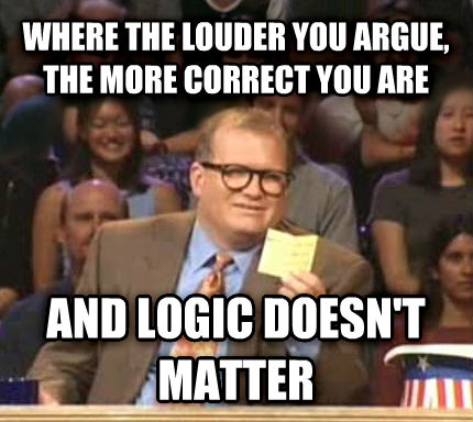 Drew Carey Whose Line Is It Anyway where the louder you argue, the more correct you are and logic doesn t matter , made with livememe meme maker