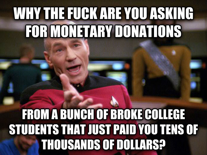 Annoyed Picard 1080p why the heck are you asking for monetary donations from a bunch of broke college students that just paid you tens of thousands of dollars? , made with livememe meme generator