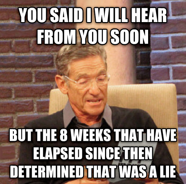 Maury Determined That Was a Lie you said i will hear from you soon but the 8 weeks that have elapsed since then determined that was a lie , made with livememe meme creator