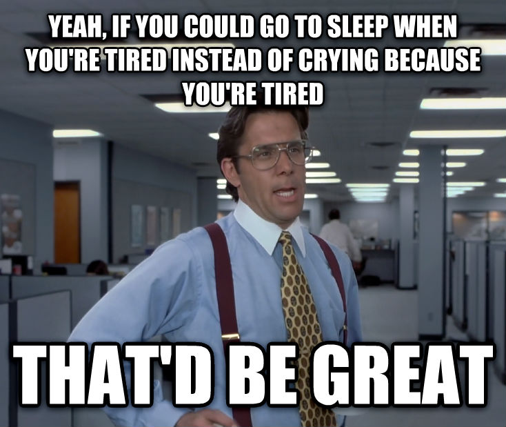 Office Space Lumbergh yeah, if you could go to sleep when you re tired instead of crying because you re tired that d be great , made with livememe meme creator