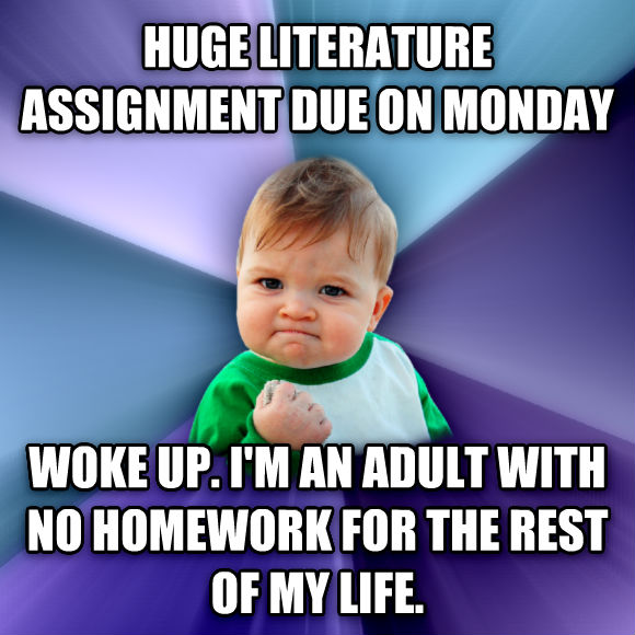 Success Kid huge literature assignment due on monday woke up. i m an adult with no homework for the rest of my life.  , made with livememe meme creator