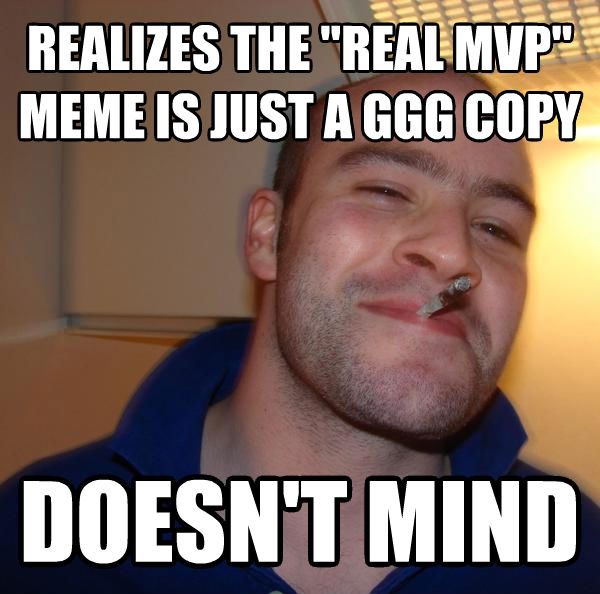 Good Guy Greg realizes the  real mvp  meme is just a ggg copy doesn t mind , made with livememe meme generator