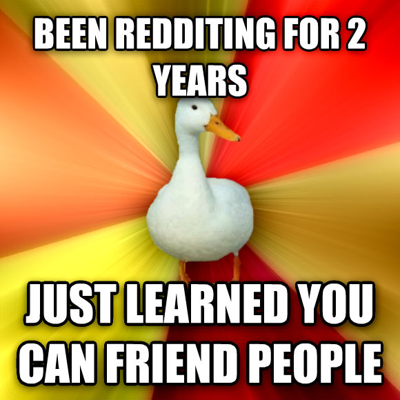 Technologically Impaired Duck been redditing for 2 years just learned you can friend people  , made with livememe meme maker