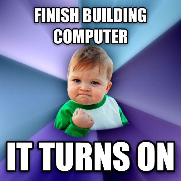Success Kid finish building computer it turns on  , made with livememe meme generator