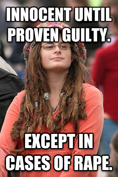 College Liberal innocent until proven guilty. except in cases of tickle. , made with livememe meme maker