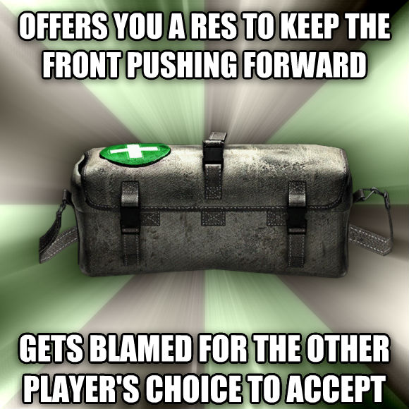 Good Intentions Medic offers you a res to keep the front pushing forward gets blamed for the other player s choice to accept  , made with livememe meme creator