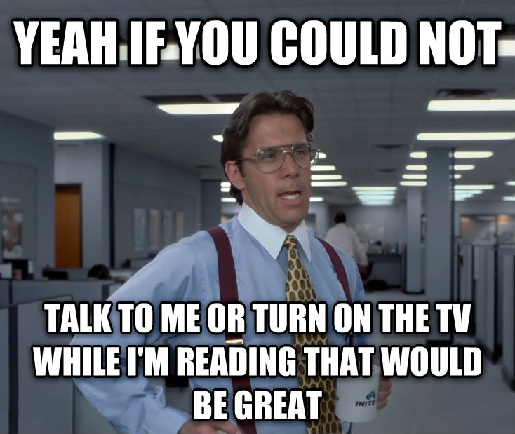 Office Space Lumbergh yeah if you could not talk to me or turn on the tv while i m reading that would be great , made with livememe meme creator