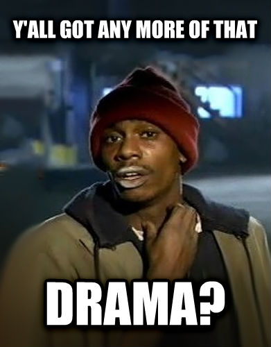 Dave Chappelle - Y all Got Any More y all got any more of that drama? , made with livememe meme creator