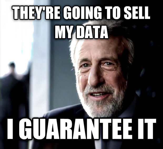 I Guarantee It they re going to sell my data i guarantee it , made with livememe meme generator