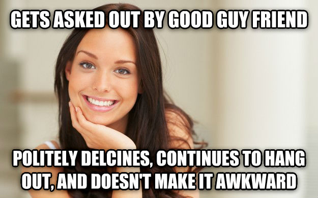 Good Girl Gina gets asked out by good guy friend politely delcines, continues to hang out, and doesn t make it awkward , made with livememe meme generator