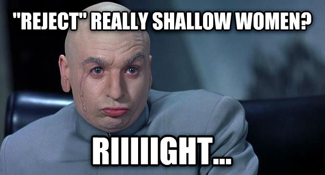 Dr. Evil Right  reject  really shallow women? riiiiight... , made with livememe meme creator