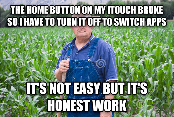 honest working man the home button on my itouch broke so i have to turn it off to switch apps it s not easy but it s honest work , made with livememe meme creator