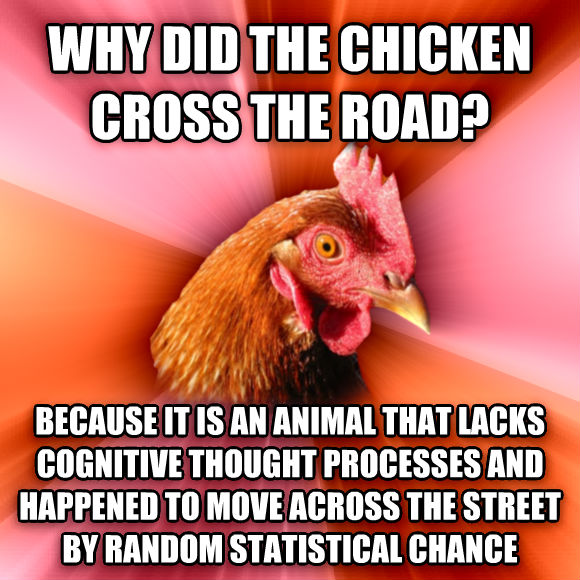 Anti joke chicken why did the chicken cross the road - photo#3