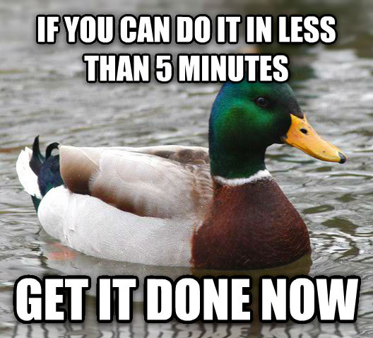 Actual Advice Mallard if you can do it in less than 5 minutes get it done now , made with livememe meme creator
