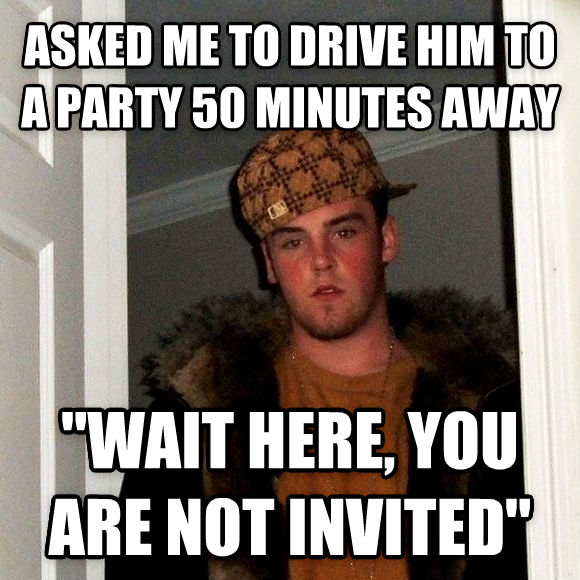 Scumbag Steve asked me to drive him to a party 50 minutes away   wait here, you are not invited  , made with livememe meme creator