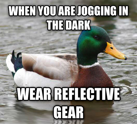 Actual Advice Mallard when you are jogging in the dark  wear reflective gear  , made with livememe meme maker