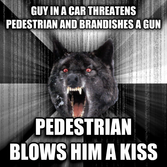 Insanity Wolf guy in a car threatens pedestrian and brandishes a gun pedestrian blows him a kiss  , made with livememe meme creator