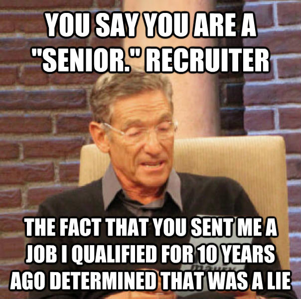 Maury Determined That Was a Lie you say you are a  senior.  recruiter the fact that you sent me a job i qualified for 10 years ago determined that was a lie , made with livememe meme generator