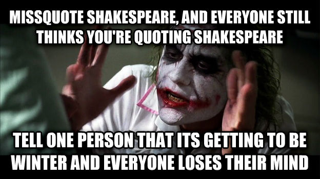 Joker Mind Loss missquote shakespeare, and everyone still thinks you re quoting shakespeare tell one person that its getting to be winter and everyone loses their mind , made with livememe meme maker