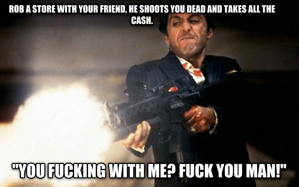 AngryTony rob a store with your friend, he shoots you dead and takes all the cash.  you flipping with me? flip you man!  , made with livememe meme creator