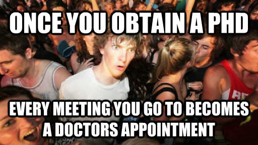 Sudden Clarity Clarence once you obtain a phd every meeting you go to becomes a doctors appointment  , made with livememe meme creator