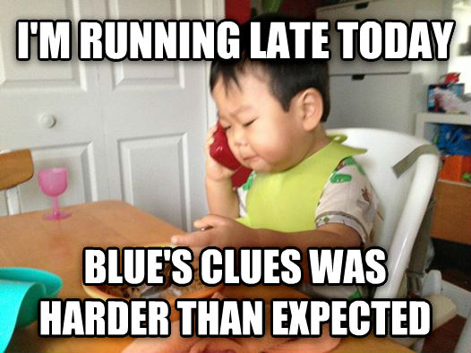 Funny Running Late Meme : Livememe business baby