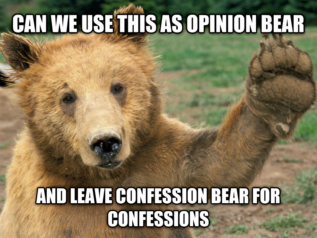 untitled meme can we use this as opinion bear and leave confession bear for confessions , made with livememe meme creator