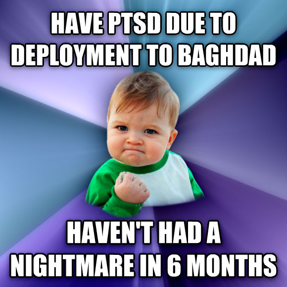 Success Kid have ptsd due to deployment to baghdad haven t had a nightmare in 6 months  , made with livememe meme generator