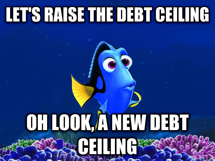 Forgetful Fish Dory let s raise the debt ceiling oh look, a new debt ceiling , made with livememe meme generator