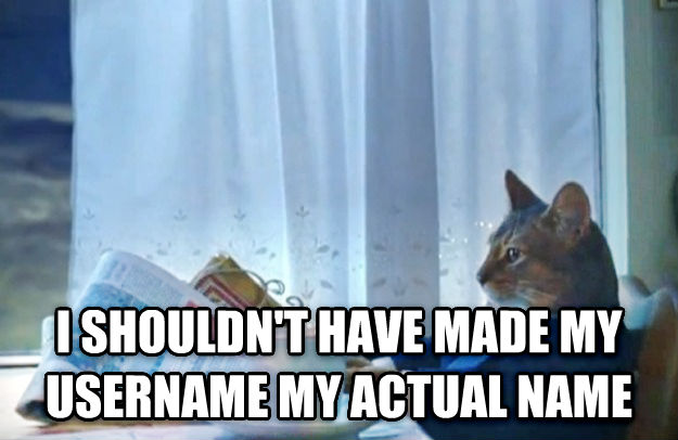 Sophisticated Cat  i shouldn t have made my username my actual name , made with livememe meme creator