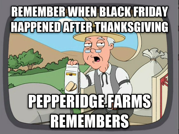 Pepperidge Farm Remembers remember when black friday happened after thanksgiving pepperidge farms remembers , made with livememe meme creator