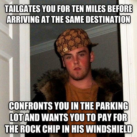 Scumbag Steve tailgates you for ten miles before arriving at the same destination confronts you in the parking lot and wants you to pay for the rock chip in his windshield , made with livememe meme maker