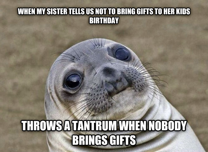 Uncomfortable Situation Seal when my sister tells us not to bring gifts to her kids birthday throws a tantrum when nobody brings gifts , made with livememe meme creator