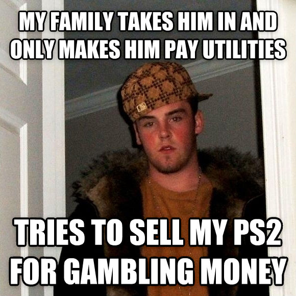 Scumbag Steve my family takes him in and only makes him pay utilities tries to sell my ps2 for gambling money , made with livememe meme creator
