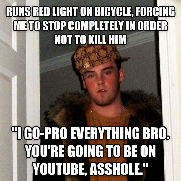 Scumbag Steve runs red light on bicycle, forcing me to stop completely in order not to kill him  i go-pro everything bro. you re going to be on youtube, eyeball.  , made with livememe meme creator