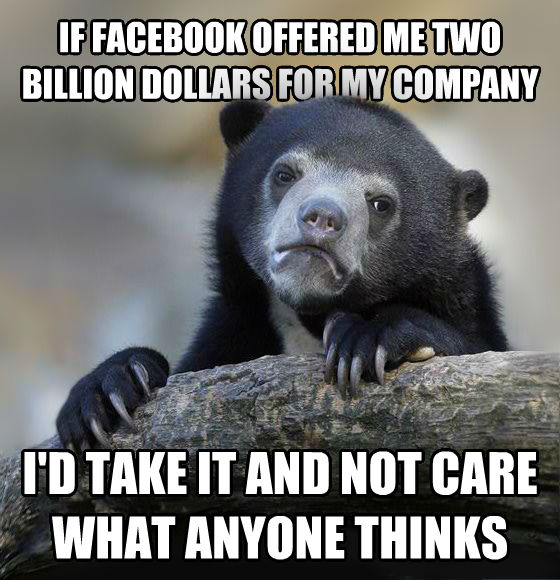 Confession Bear if facebook offered me two billion dollars for my company i d take it and not care what anyone thinks , made with livememe meme generator